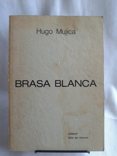 Imagen 1 de 5 de Brasa Blanca Hugo Mujica Sitio Del Silencio Autograf. 1983