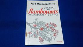 Quando Os Flamboyants Florescem José Mendonça Teles R$ 10,00