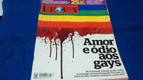 Revista Época Amor E Ódio Aos Gays Nº 668 R$ 10,00