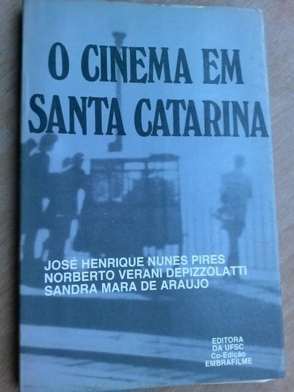 Livro - O Cinema Em Santa Catarina. José Henrique Nunes Pir