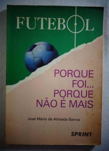 Livro Futebol Porque Foi Porque Não É Mais 1990 *