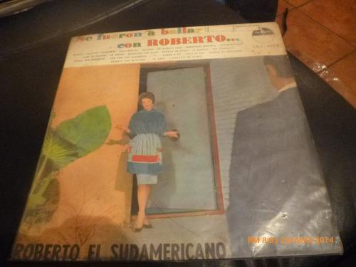 Vinilo Lp De Reberto El Sudamericano -- A Baila (u340