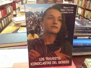 Los Travestis. Los Iconoclastas Del Género. Valle, Martínez.