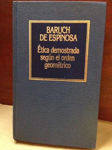 Etica Demostrada Segun El Orden Geometrico - B. De Espinosa