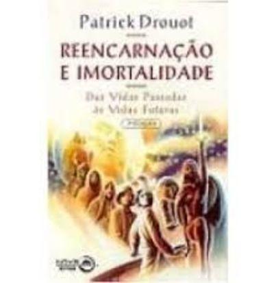 Reencarnação E Imortalidade: Das Vidas Passadas Às Vidas ...