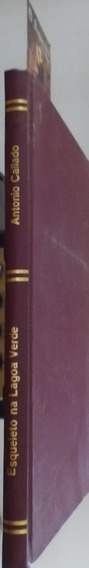 Esqueleto Na Lagoa Verde - Antonio Callado - 1ª Edição
