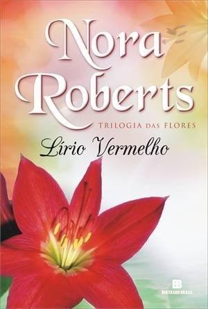 Lírio Vermelho Vol.3 Trilogia Das Flores - Nora Roberts
