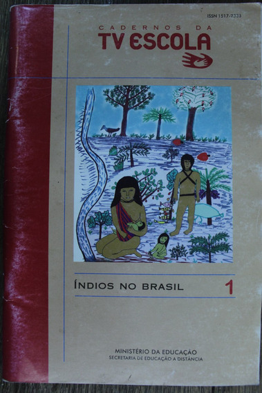 Cadernos Da Tv Escola. Índios No Brasil 1