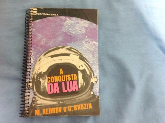 A Conquista Da Lua - M Rebrov / G Khozin - 1969 - Raríssimo!