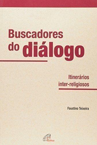 Buscadores Do Diálogo. Itinerários Inter-religiosos