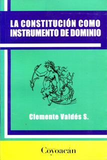 Constitucion Como Instrumento De Dominio - Clemente Valdes