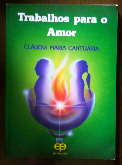 Livro Trabalhos Para O Amor - Claudia Maria Cabtuária