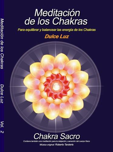 Meditación Guiada De Los Chakras Chakra Sacro Dulce L