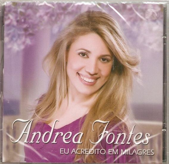Cd Andrea Fontes - Eu Acredito Em Milagres - Novo Lacrado***