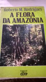 A Flora Da Amazônia - Roberto M. Rodrigues