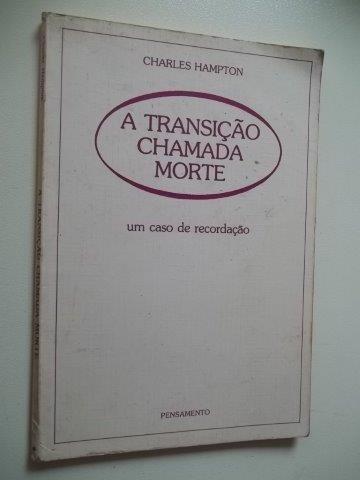 * Livro - A Transiçaõ Chamada Morte - Charles Hampton