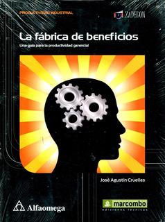 Fabrica De Beneficios , La - Jose Agustin Cruelles / Alfaome