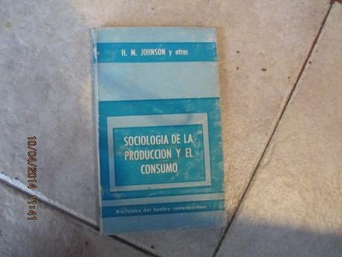 Sociología De La Producción Y El Consumo - H. M. Johnson