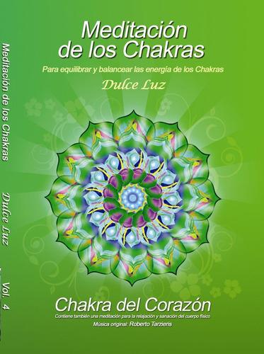 Meditación Guiada De Los Chakras Chakr Corazón Dulce Luz