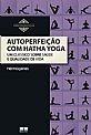 Autoperfeição Com Hatha Yoga - José Hermógenes
