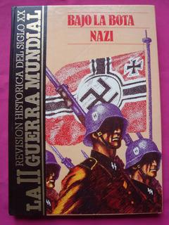 La Segunda Guerra Mundial - Bajo La Bota Nazi - Ed. Quorum