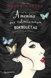 A Menina Que Colecionava Borboletas - Bruna Vieira