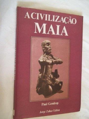 * A Civilização Maia - Paul Gendrop