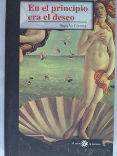 Libro En El Principio Era El Deseo Hugo Mccormick Erotismo