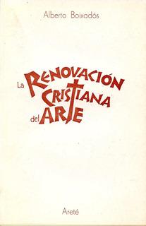 La Renovación Cristiana Del Arte , Alberto Boixadós