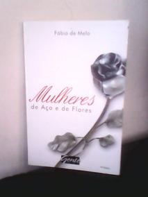 Mulheres De Aço E Flores - Fábio De Melo