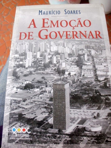 A Emoção De Governar - Mauricio Soares