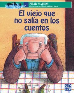 El Viejo Que No Salía En Los Cuentos, Pilar Mateos, Ed. Fce