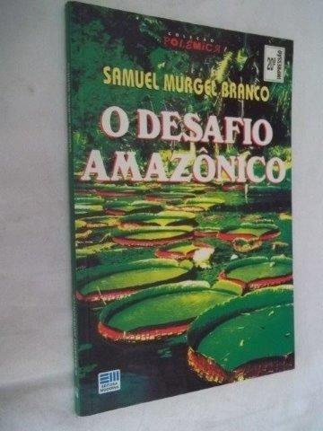* O Desafio Amazônico - Sanuel Murgel Branco
