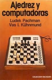 Escaques: Ajedrez Y Computadoras De Pachman Y Kühnmund