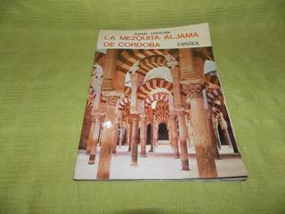 La Mezquita Aljama De Córdoba - Rafael Castejón