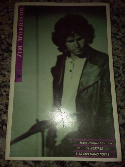 Jim Morrison Os Mestres E As Criaturas Novas #