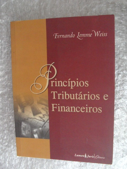 Princípios Tributários E Financeiros - Fernando Lemme Weiss