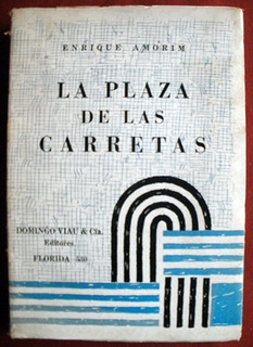 Amorim, Enrique: La Plaza De Las Carretas. Primera Edición.
