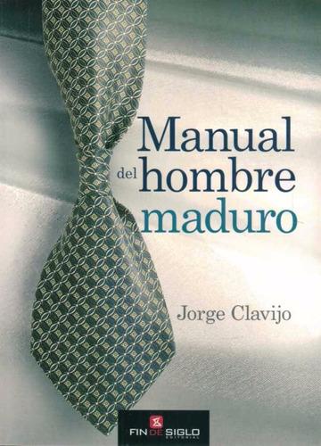 Imagen 1 de 4 de Manual Del Hombre Maduro - Jorge Clavijo