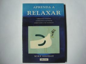 Livro Aprenda A Relaxar - Mike George