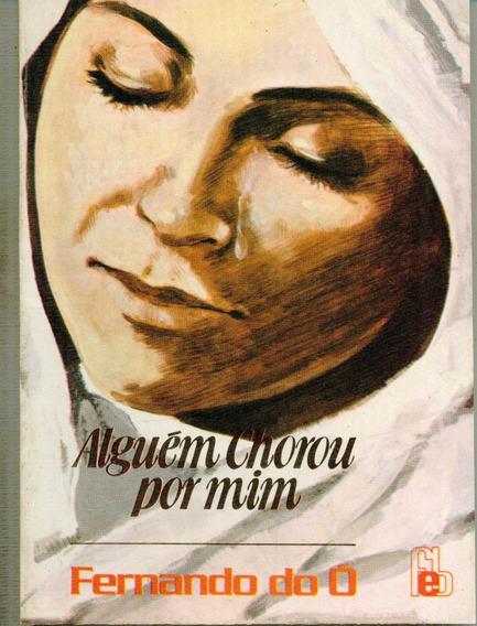 Livro Alguém Chorou Por Mim - Fernando Do Ó - 266 Paginas