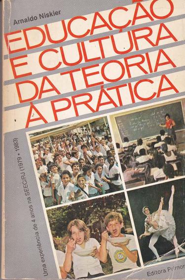 Educação E Cultura Da Teoria A Prática - Arnaldo Niskie