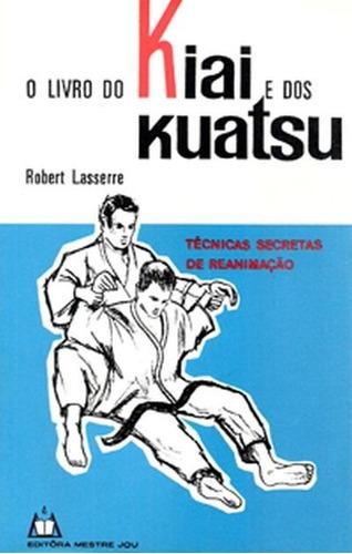 O Livro Do Kiai E Dos Kuatsu Técnicas De Reanimação Lasserre