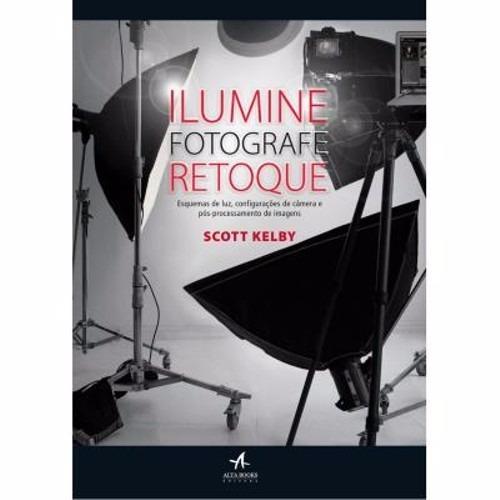 Ilumine, Fotografe, Retoque- Scott Kelby