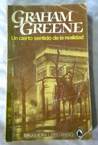 Un Cierto Sentido De La Realidad - Graham Greene - Bruguera