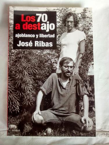 Los 70 A Destajo. Ajoblanco Y Libertad - Jose Ribas Emece