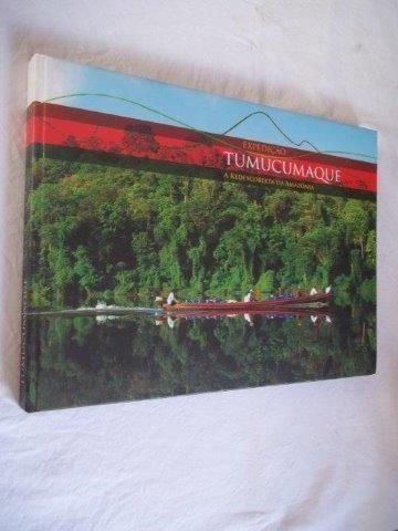 * Livro - Expedição Tumucumaque A Redescoberta Da Amazonia