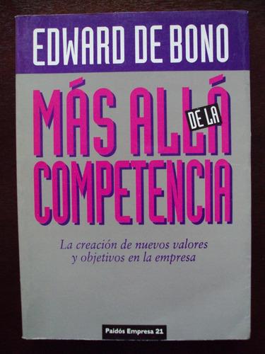 Más Allá De La Competencia - Edward De Bono - Paidós