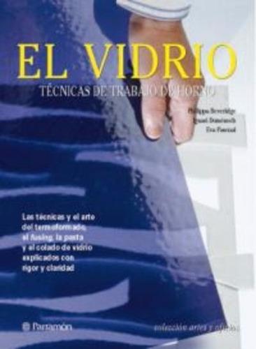 Imagen 1 de 1 de El Vidrio: Técnicas De Trabajo En El Horno - Edit. Parramon