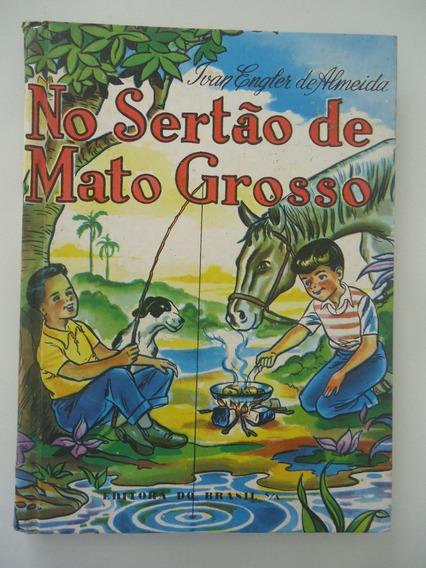 No Sertão De Mato Grosso - Ivan Engler De Almeida -capa Dura